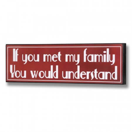 If You Met My Family You Would Understand Plaque