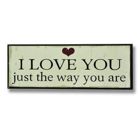 I Love You Just The Way You Are Wooden Sign